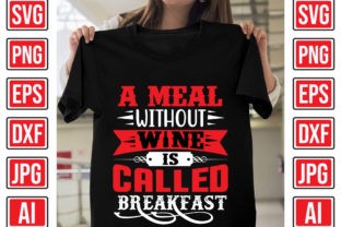 A Meal Without Wine is Called Breakfast Graphic Print Templates By Creative Studio20