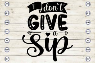 I Don't Give a Sip Graphic Print Templates By Craftartdigital21