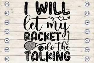 I Will Let My Racket Do the Talking Graphic Print Templates By Craftartdigital21