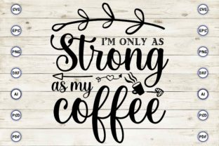 I'm Only As Strong Coffee Graphic Print Templates By Craftartdigital21