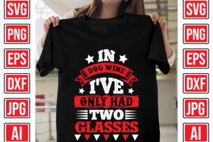 In Dog Wine, I've Only Had Two Glasses Graphic Print Templates By Creative Studio20