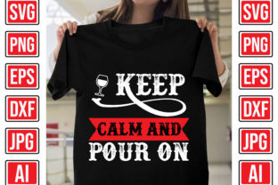 Keep Calm and Pour on Graphic Print Templates By Creative Studio20