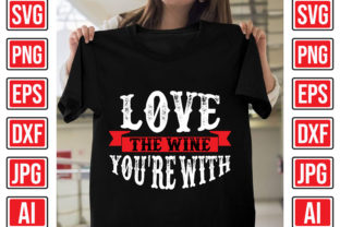 Love the Wine You're with Graphic Print Templates By Creative Studio20