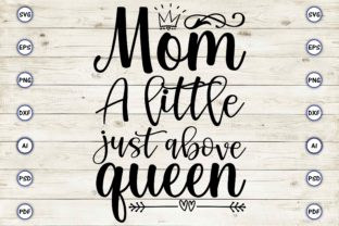 Mom a Little Just Above Queen Graphic Print Templates By Craftartdigital21