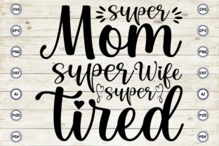 Super Mom Super Wife Super Tired Graphic Print Templates By Craftartdigital21