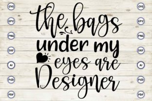The Bags Under My Eyes Are Designer Graphic Print Templates By Craftartdigital21