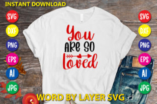 You Are so Loved Graphic Print Templates By RSvgzone