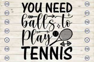You Need Balls to Play Tennis Graphic Print Templates By Craftartdigital21