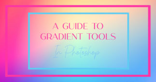 A Guide To Photoshop's Gradient Tool