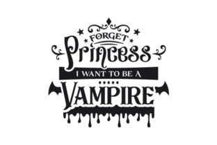 Forget Princess I Want to Be a Vampire Halloween Craft Cut File By Creative Fabrica Crafts