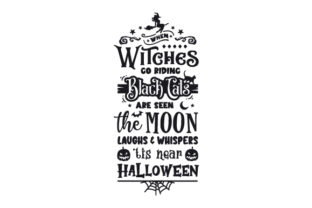When Witches Go Riding and Black Cats Are Seen, the Moon Laughs and Whispers, 'tis Near Halloween Halloween Craft Cut File By Creative Fabrica Crafts