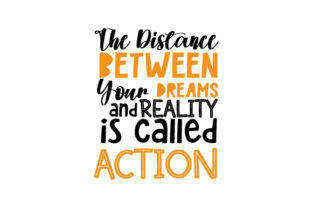 The Distance Between Your Dreams and Reality is Called Action Quotes Craft Cut File By Creative Fabrica Crafts