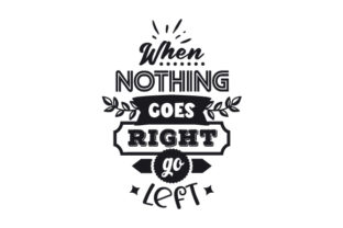 When Nothing Goes Right, Go Left Motivational Craft Cut File By Creative Fabrica Crafts