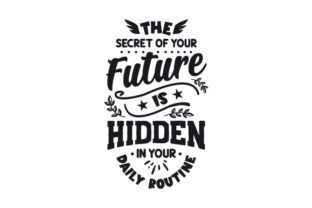 The Secret of Your Future is Hidden in Your Daily Routine Motivational Craft Cut File By Creative Fabrica Crafts
