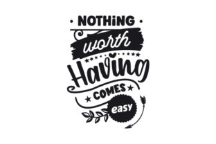 Nothing Worth Having Comes Easy Motivational Craft Cut File By Creative Fabrica Crafts