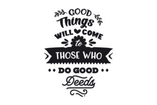 Good Things Will Come to Those Who Do Good Deeds Motivational Craft Cut File By Creative Fabrica Crafts