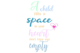 A CHILD FILLS a SPACE in YOUR HEART DIDN'T KNOW WAS EMPTY Children Craft Cut File By Creative Fabrica Crafts