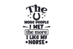 The More People I Met the More I Like My Horse Quotes Craft Cut File By Creative Fabrica Crafts