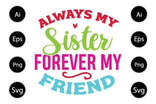 Always My Sister Forever My Friend Graphic Print Templates By familyteelover