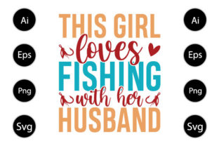 This Girl Loves Fishing with Her Husband Graphic Print Templates By familyteelover