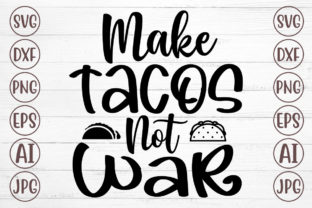 Make Tacos Not War Svg Graphic Print Templates By Svgmaker