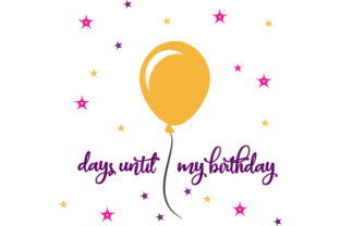 Counting Down to My Birthday Birthday Craft Cut File By Creative Fabrica Crafts