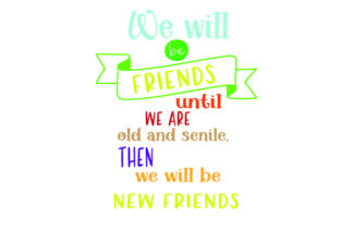 WE WILL BE FRIENDS UNTIL WE ARE OLD and SENILE , then WE WILL BE NEW FRIENDS Friendship Craft Cut File By Creative Fabrica Crafts