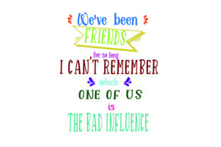 WE'VE BEEN FRIENDS for so LONG , I CAN'T REMEMBER WHICH ONE of US is the BAD INFLUENCE Friendship Craft Cut File By Creative Fabrica Crafts