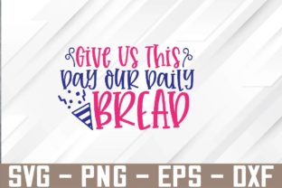 Give Us This Day Our Daily Bread Svg Graphic Graphic Templates By Marlissajx1 Store