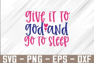Give It to God and Go to Sleep Svg Graphic Graphic Templates By Marlissajx1 Store
